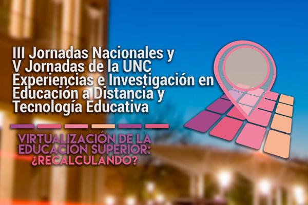 III Jornadas Nacionales y V Jornadas de la UNC sobre Experiencias e Investigaciones en Educación a Distancia y Tecnología Educativa