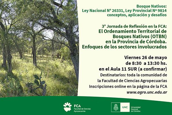 3° Jornada de Reflexión en la FCA: Bosque Nativos: Ley Nacional N° 26331 y Ley Provincial Nº 9814: Conceptos, aplicación y desafíos.